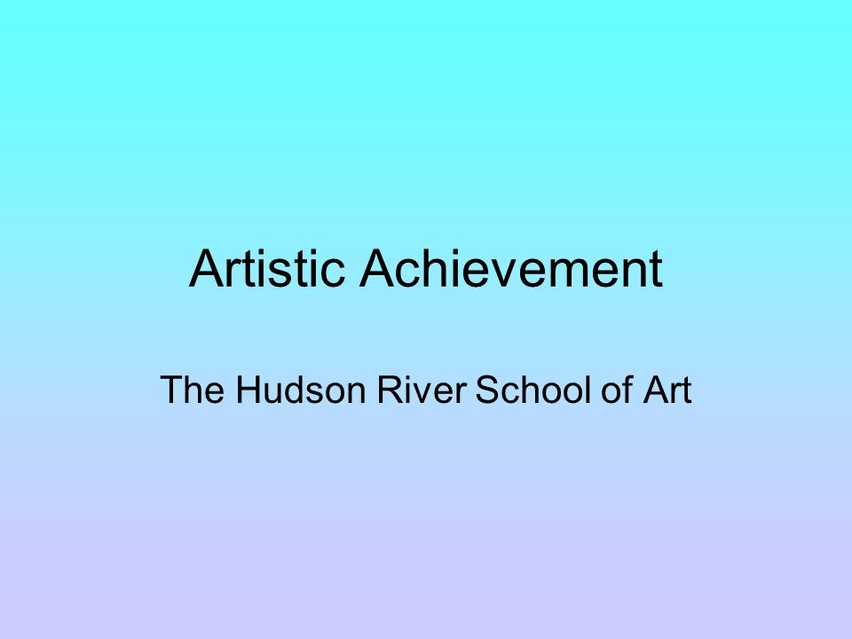 Artistic Achievement The Hudson River School of Art