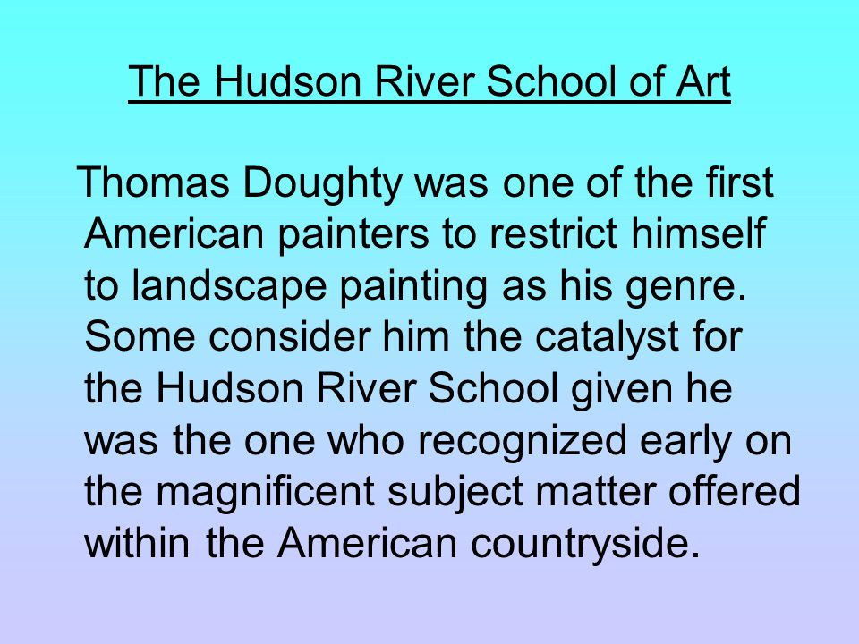 Thomas Doughty was one of the first American painters to restrict himself to landscape painting as his genre.