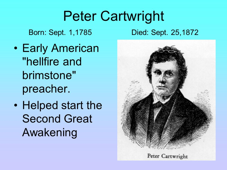 Peter Cartwright Born: Sept. 1,1785 Died: Sept.
