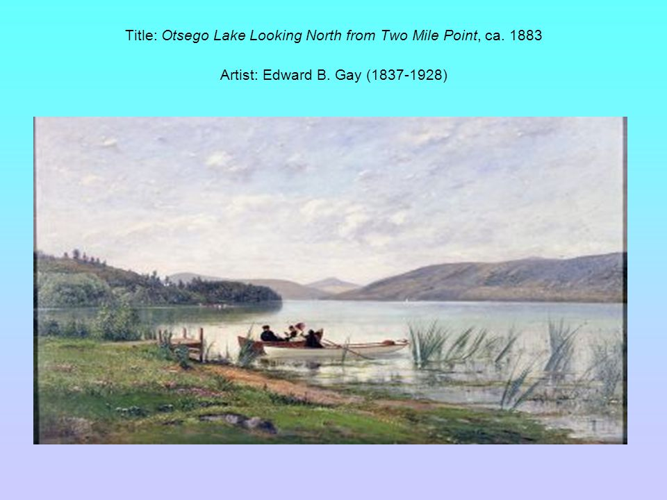 Title: Otsego Lake Looking North from Two Mile Point, ca. 1883 Artist: Edward B. Gay (1837-1928)