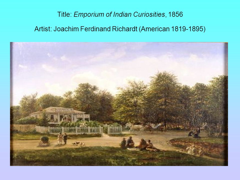 Title: Emporium of Indian Curiosities, 1856 Artist: Joachim Ferdinand Richardt (American 1819-1895)