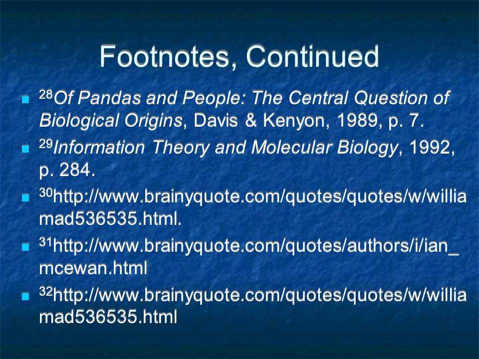 Footnotes, Continued 28 Of Pandas and People: The Central Question of Biological Origins, Davis & Kenyon, 1989, p.