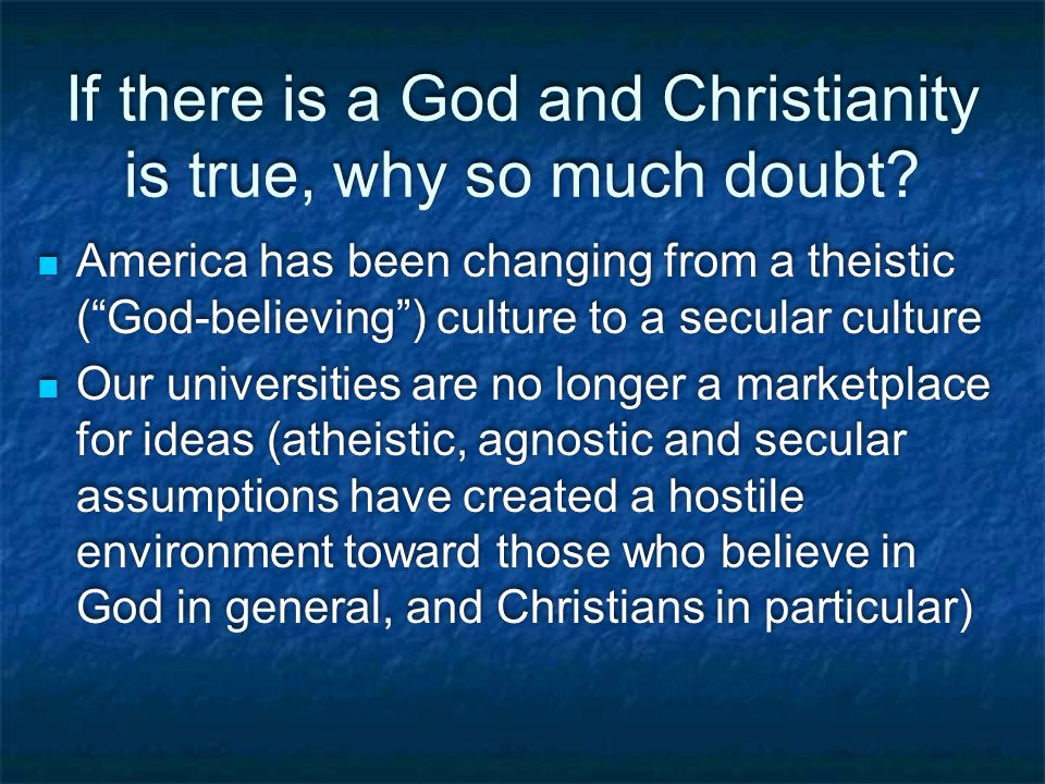 If there is a God and Christianity is true, why so much doubt.