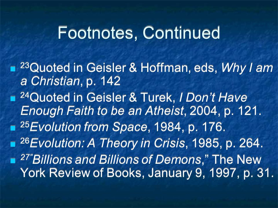 Footnotes, Continued 23 Quoted in Geisler & Hoffman, eds, Why I am a Christian, p.