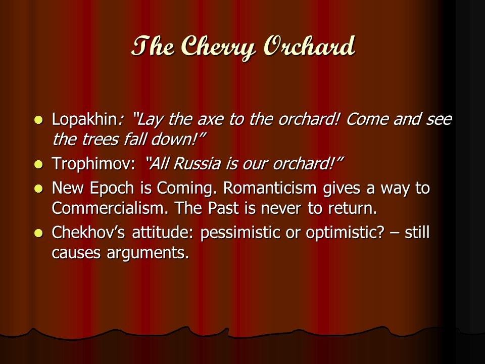 The Cherry Orchard Lopakhin: Lay the axe to the orchard.