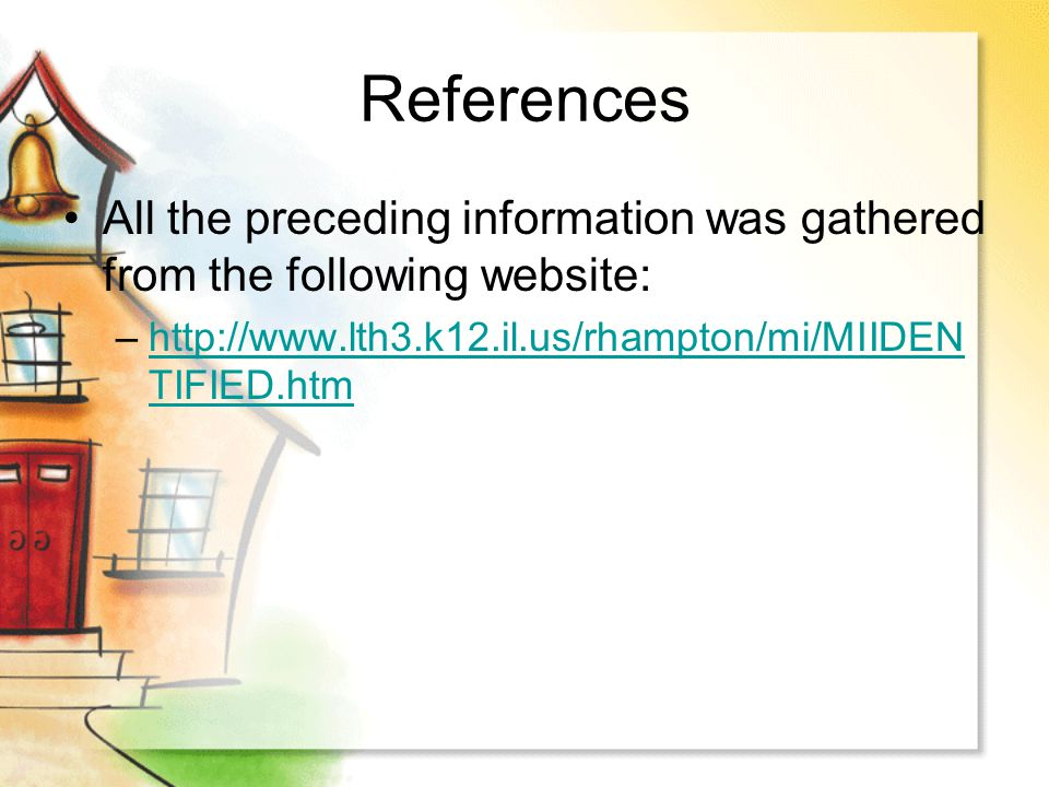 References All the preceding information was gathered from the following website: –http://www.lth3.k12.il.us/rhampton/mi/MIIDEN TIFIED.htmhttp://www.lth3.k12.il.us/rhampton/mi/MIIDEN TIFIED.htm