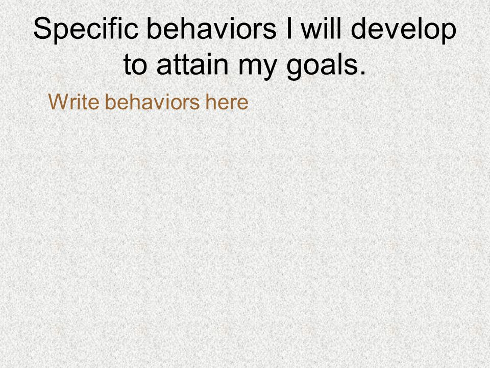 Responsible actions on my part to attain my goals. Write actions here
