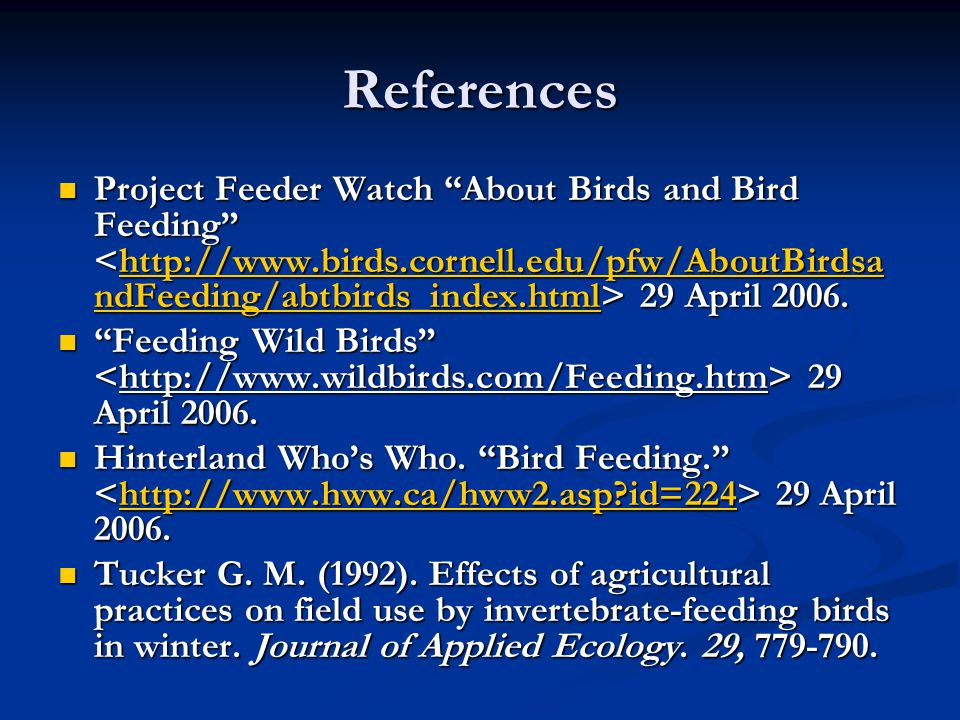 References Project Feeder Watch About Birds and Bird Feeding 29 April 2006.