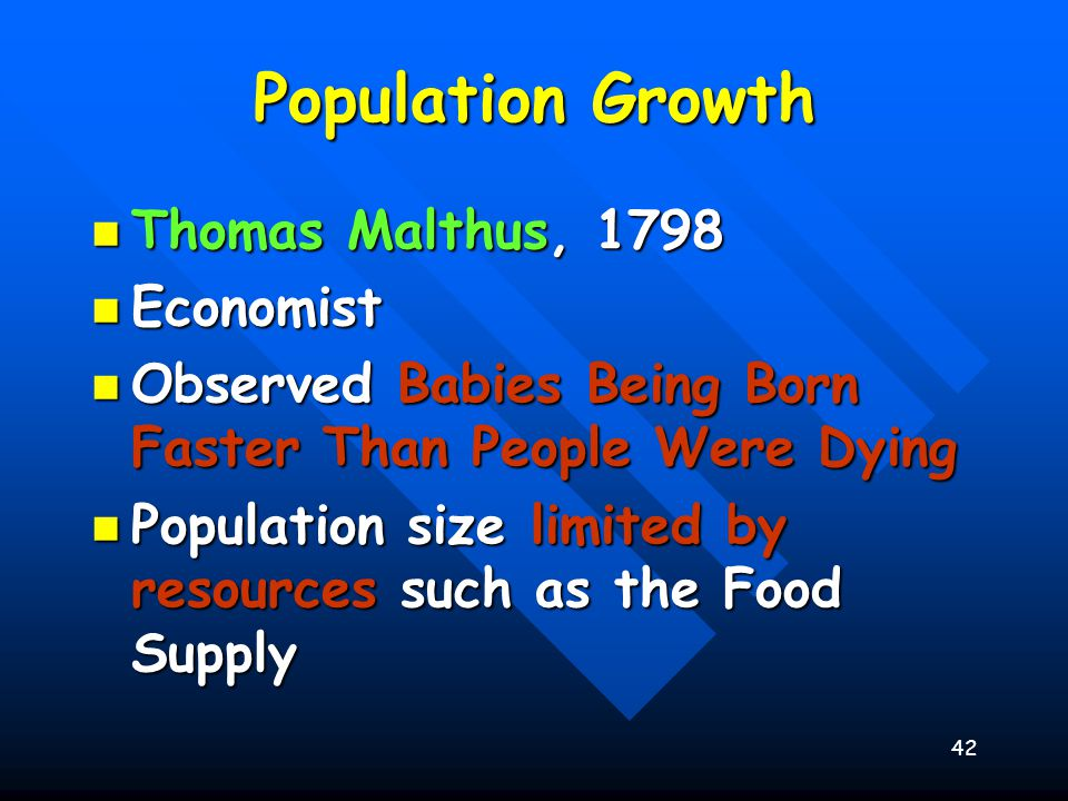 42 Population Growth Thomas Malthus, 1798 Thomas Malthus, 1798 Economist Economist Observed Babies Being Born Faster Than People Were Dying Observed B