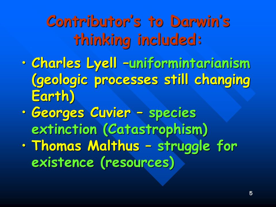 5 : Contributor's to Darwin's thinking included: Charles Lyell –uniformintarianism (geologic processes still changing Earth)Charles Lyell –uniforminta