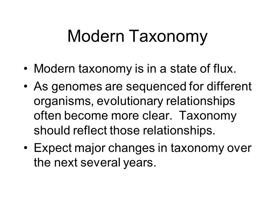 Modern Taxonomy Modern taxonomy is in a state of flux.