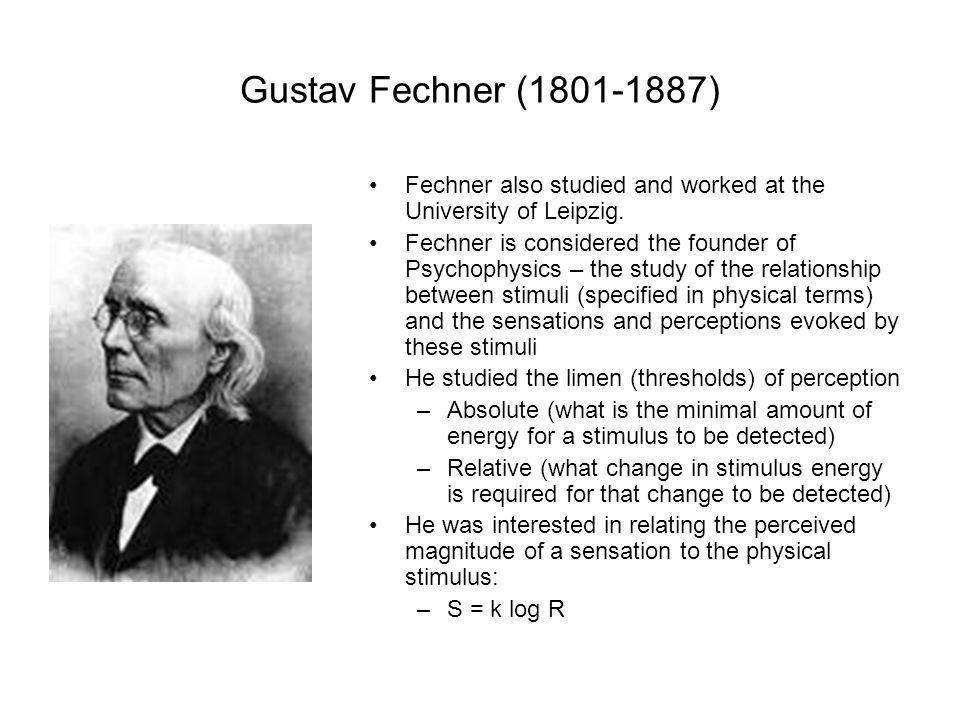 Gustav Fechner (1801-1887) Fechner also studied and worked at the University of Leipzig.