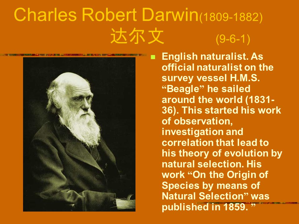 """Charles Robert Darwin (1809-1882) 达尔文 (9-6-1) English naturalist. As official naturalist on the survey vessel H.M.S. """" Beagle """" he sailed around the w"""