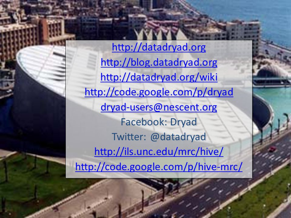 http://datadryad.org http://blog.datadryad.org http://datadryad.org/wiki http://code.google.com/p/dryad dryad-users@nescent.org Facebook: Dryad Twitter: @datadryad http://ils.unc.edu/mrc/hive/ http://code.google.com/p/hive-mrc/ http://datadryad.org http://blog.datadryad.org http://datadryad.org/wiki http://code.google.com/p/dryad dryad-users@nescent.org Facebook: Dryad Twitter: @datadryad http://ils.unc.edu/mrc/hive/ http://code.google.com/p/hive-mrc/