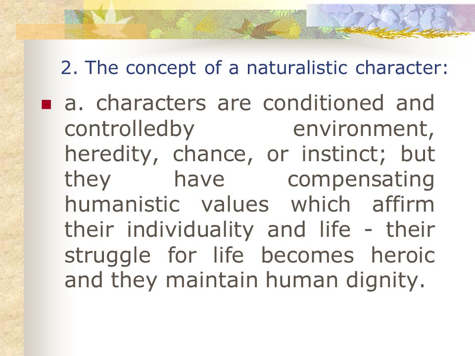 2. The concept of a naturalistic character: a.