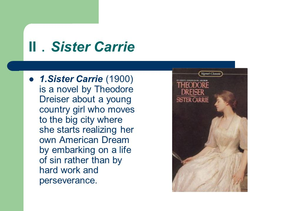 II . Sister Carrie Theodore Dreiser based his first novel on the life of his sister Emma.