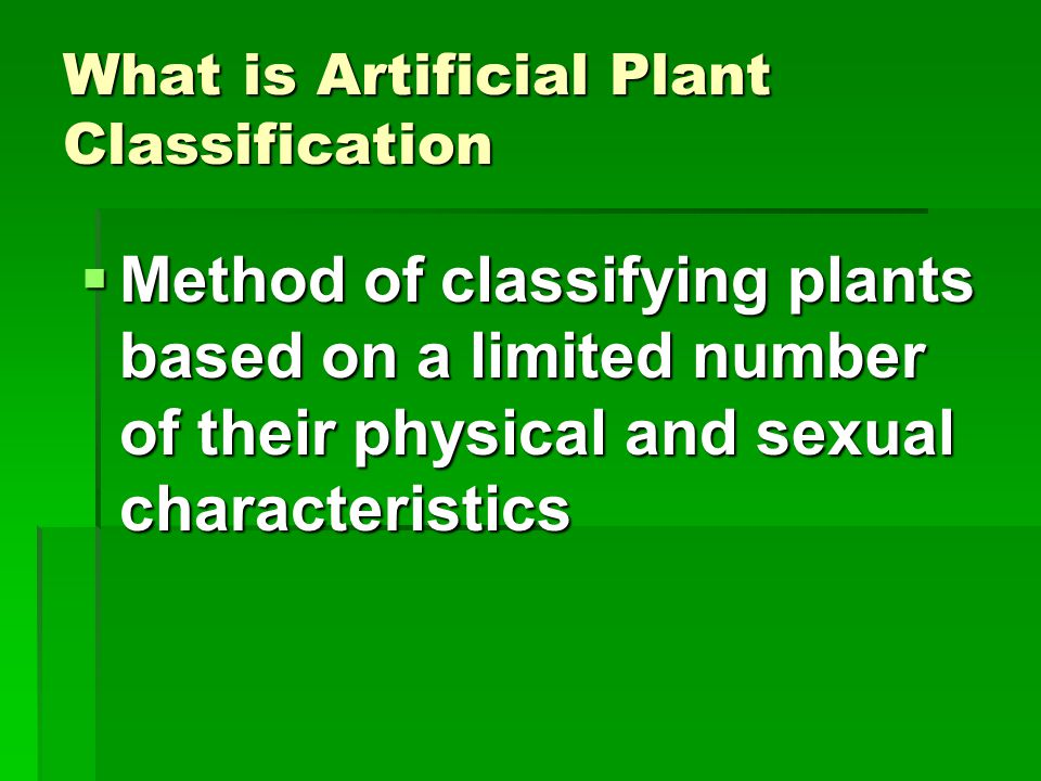 What is Artificial Plant Classification  Method of classifying plants based on a limited number of their physical and sexual characteristics