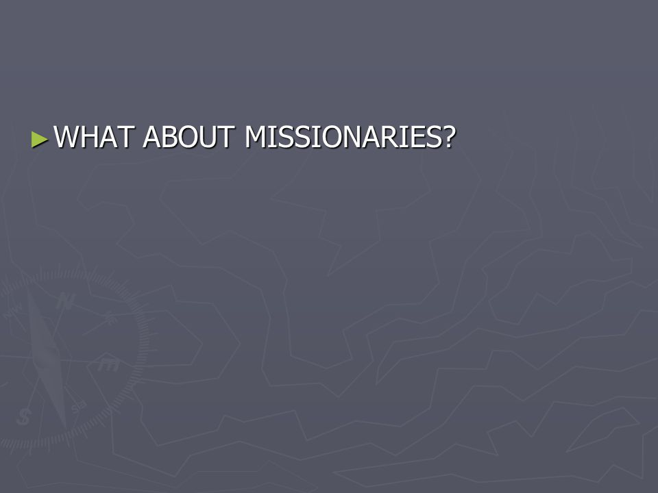 ► WHAT ABOUT MISSIONARIES?