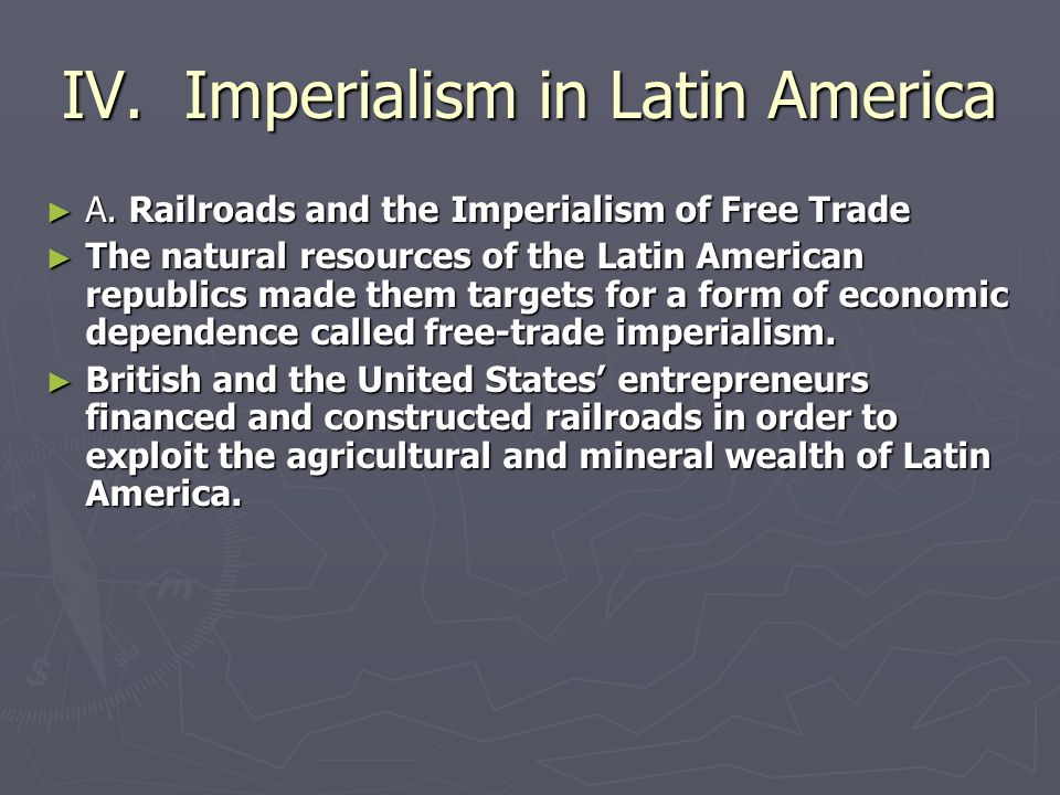 IV. Imperialism in Latin America ► A. Railroads and the Imperialism of Free Trade ► The natural resources of the Latin American republics made them ta