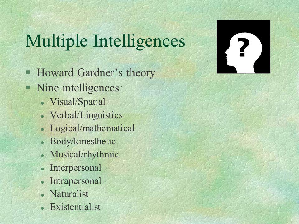 Multiple Intelligences §Howard Gardner's theory §Nine intelligences: l Visual/Spatial l Verbal/Linguistics l Logical/mathematical l Body/kinesthetic l