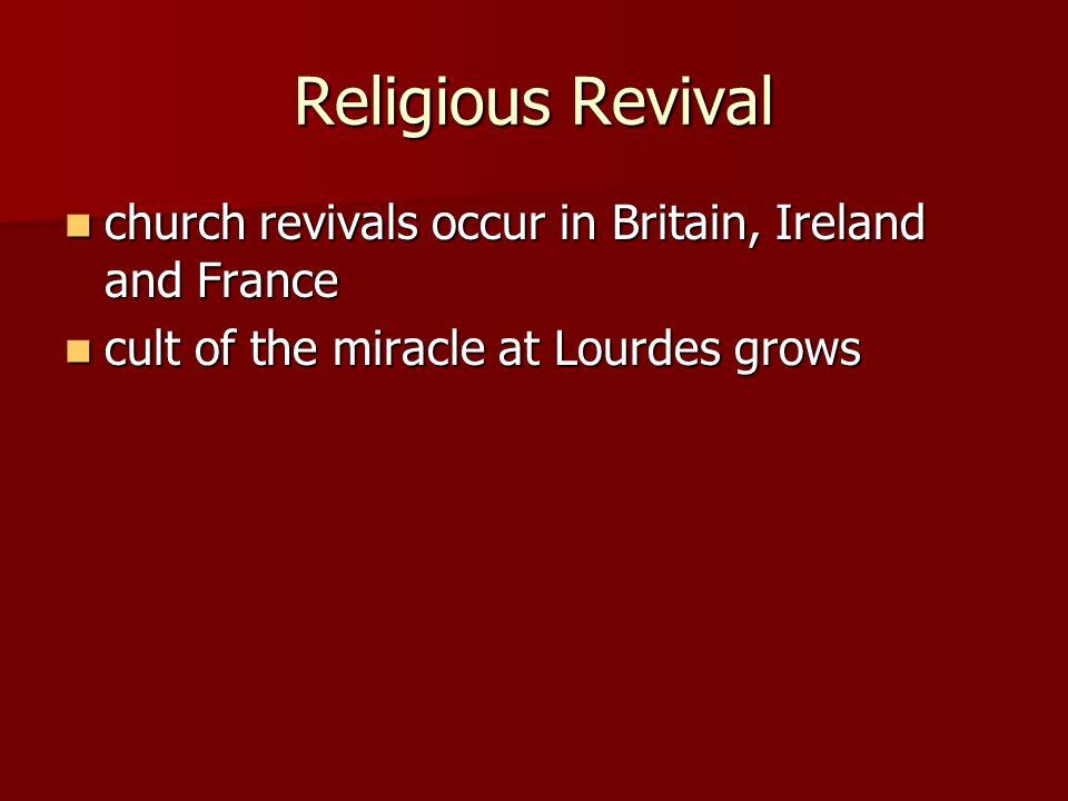 Religious Revival church revivals occur in Britain, Ireland and France church revivals occur in Britain, Ireland and France cult of the miracle at Lou