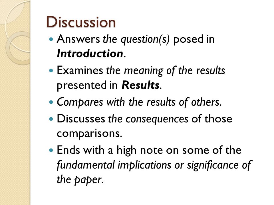 Discussion Answers the question(s) posed in Introduction.