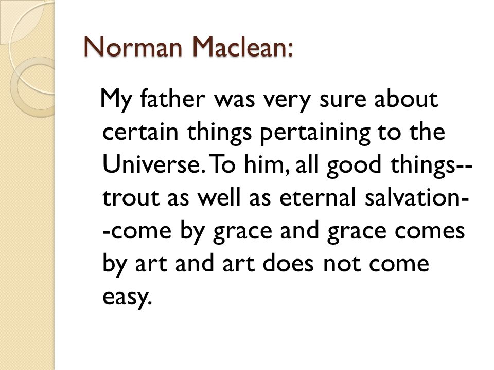 Norman Maclean: My father was very sure about certain things pertaining to the Universe.