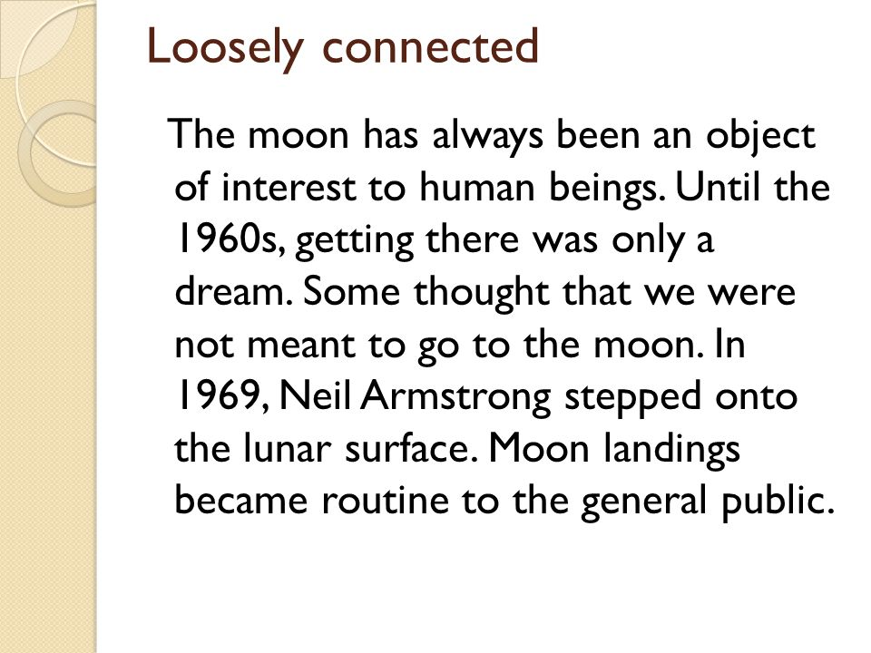 Loosely connected The moon has always been an object of interest to human beings.