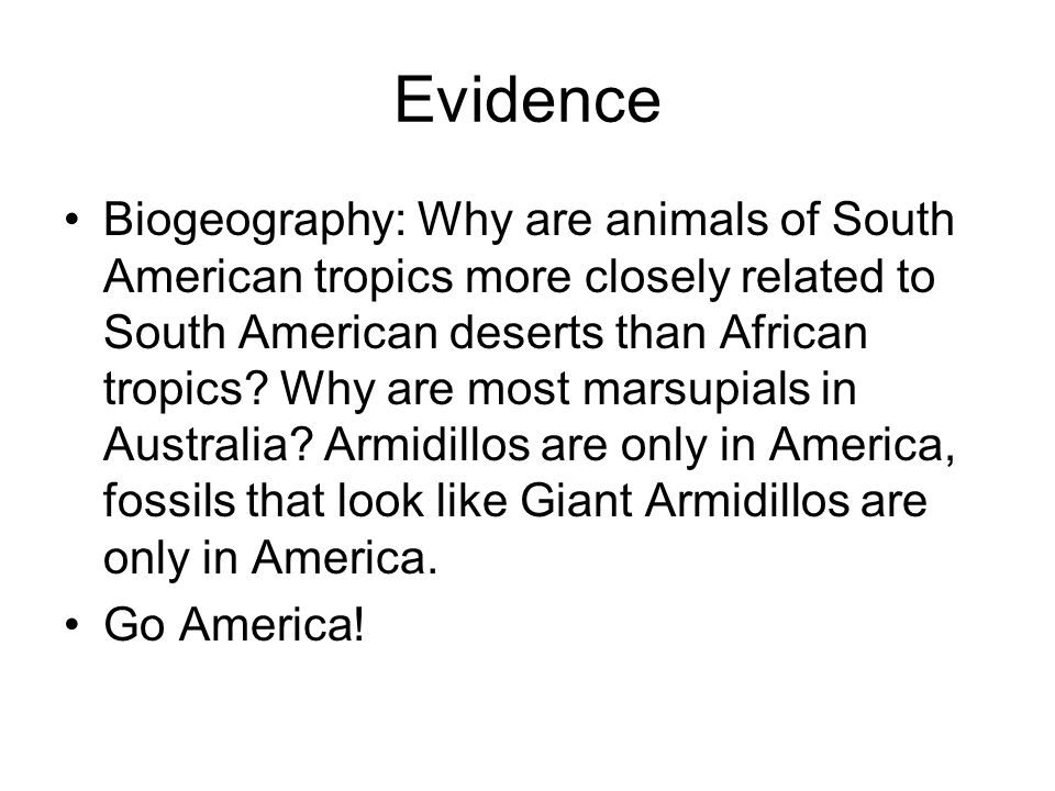 Evidence Biogeography: Why are animals of South American tropics more closely related to South American deserts than African tropics.