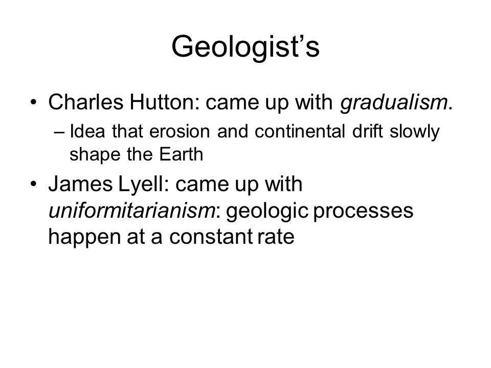 Geologist's Charles Hutton: came up with gradualism.