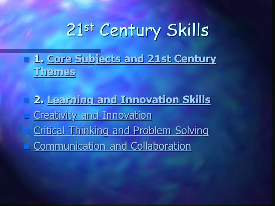 21 st Century Skills n 1. Core Subjects and 21st Century Themes Core Subjects and 21st Century ThemesCore Subjects and 21st Century Themes n 2. Learni