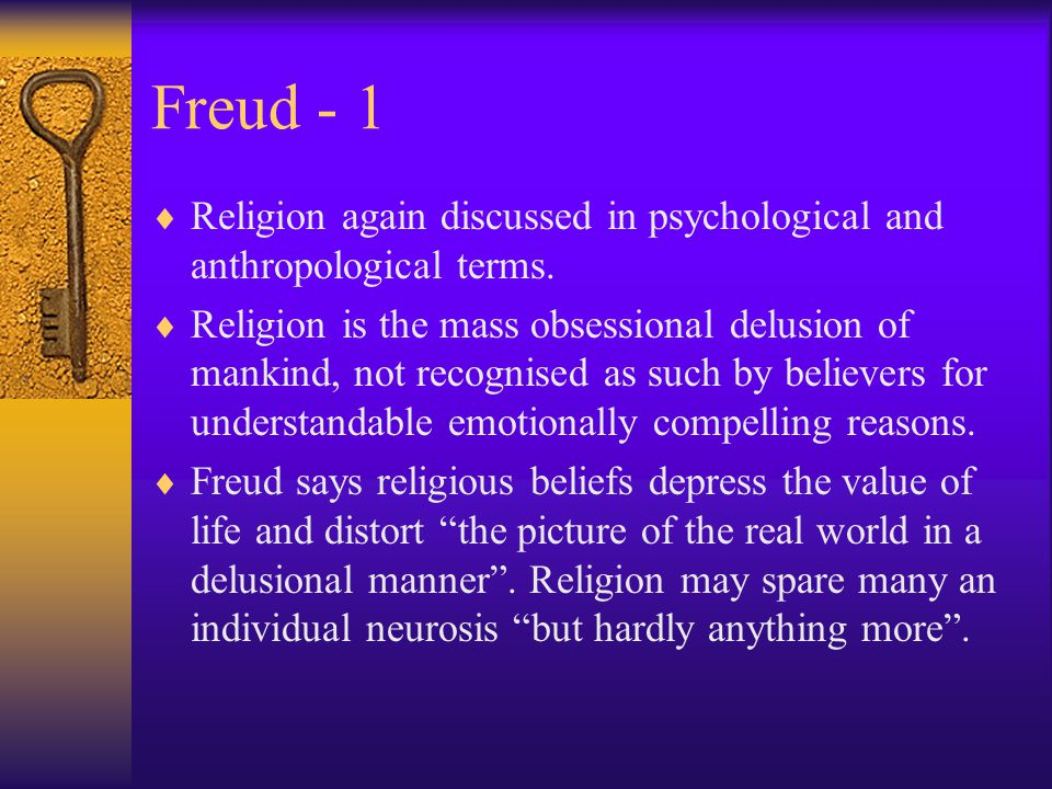 Feuerbach  True explanation of religious belief is found in anthropology not theology.  Religion is a projected image of humanities essential nature