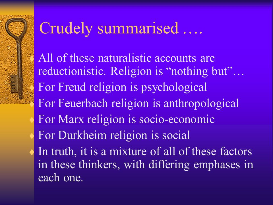"Durkheim - 2  This is an utterly naturalistic account. God and gods ""are nothing other than the collective states objectified; they are society itsel"