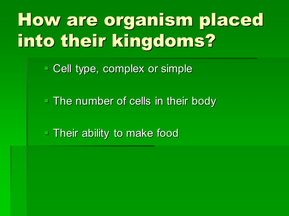 How are organism placed into their kingdoms.