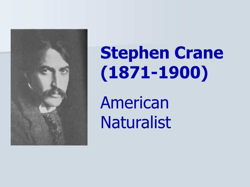 Stephen Crane (1871-1900) American Naturalist