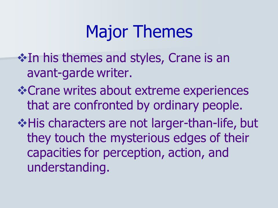 Major Themes  In his themes and styles, Crane is an avant-garde writer.