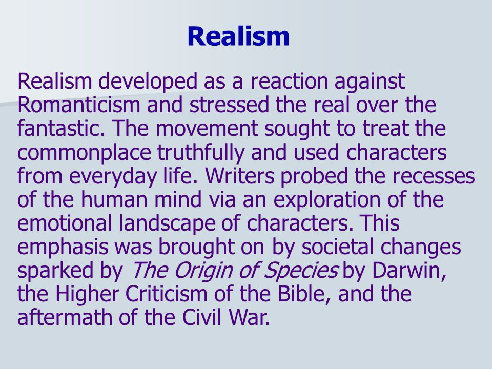 Realism developed as a reaction against Romanticism and stressed the real over the fantastic.
