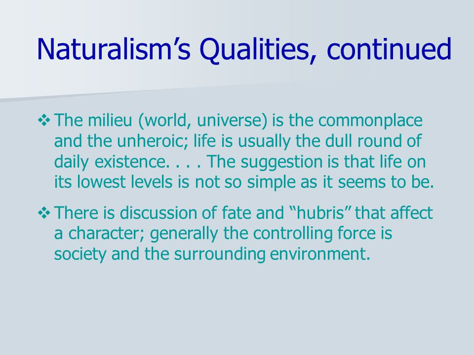  The milieu (world, universe) is the commonplace and the unheroic; life is usually the dull round of daily existence....