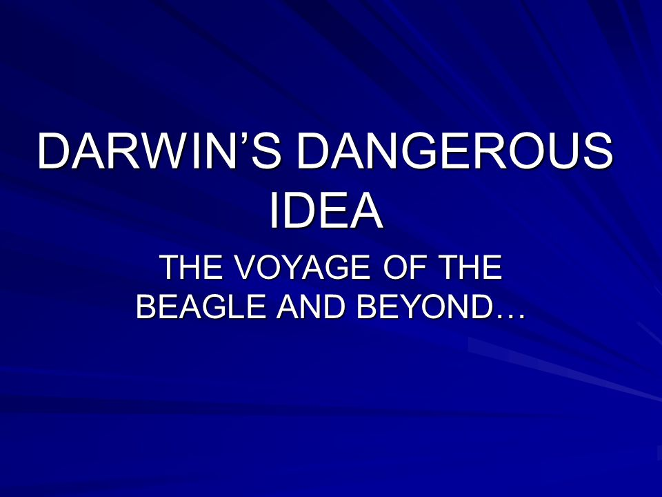 DARWIN'S DANGEROUS IDEA THE VOYAGE OF THE BEAGLE AND BEYOND…