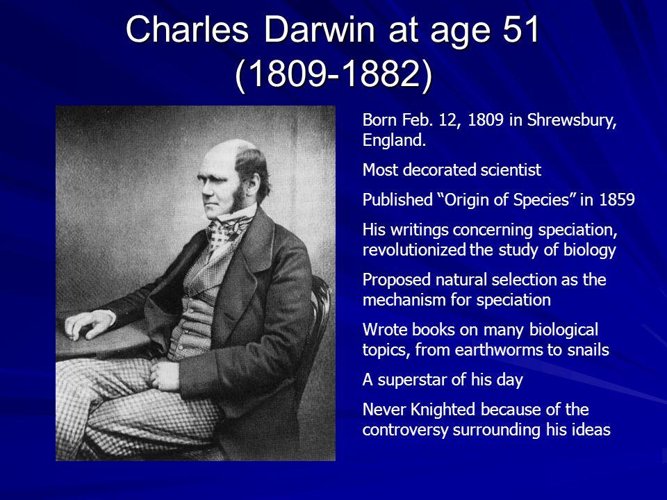 Charles Darwin at age 51 (1809-1882) Born Feb. 12, 1809 in Shrewsbury, England.