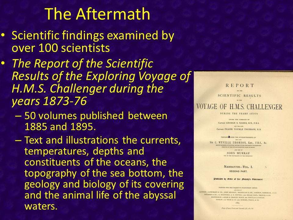 The Aftermath Scientific findings examined by over 100 scientists The Report of the Scientific Results of the Exploring Voyage of H.M.S.