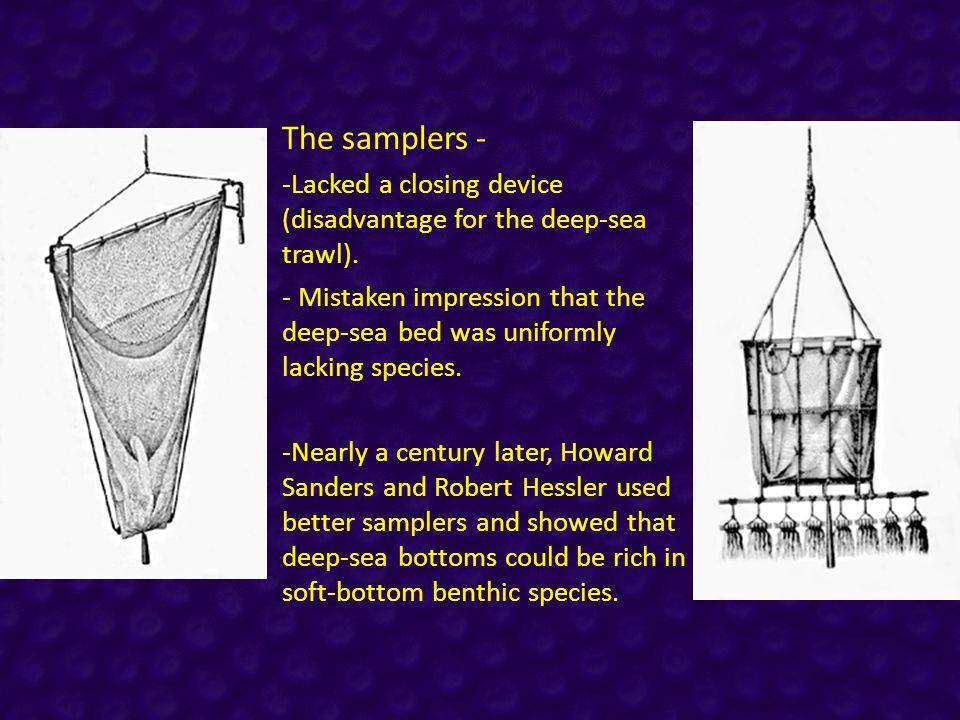 The samplers - -Lacked a closing device (disadvantage for the deep-sea trawl).