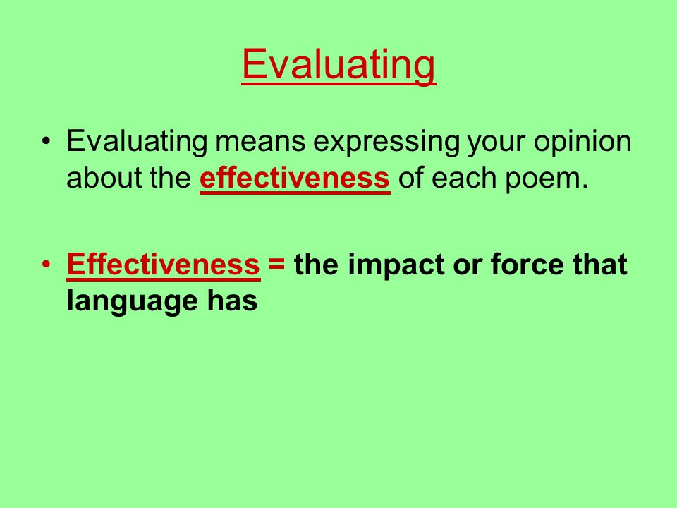 Evaluating Evaluating means expressing your opinion about the effectiveness of each poem.