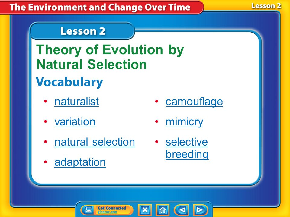 Lesson 2 Reading Guide - KC Who was Charles Darwin? How does Darwin's theory of evolution by natural selection explain how species change over time? H
