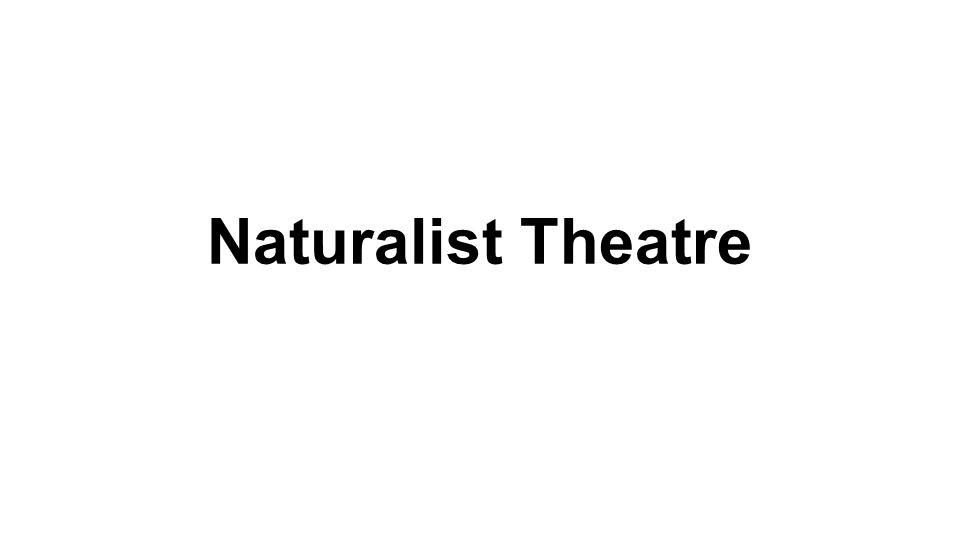 What is Naturalist Theatre.