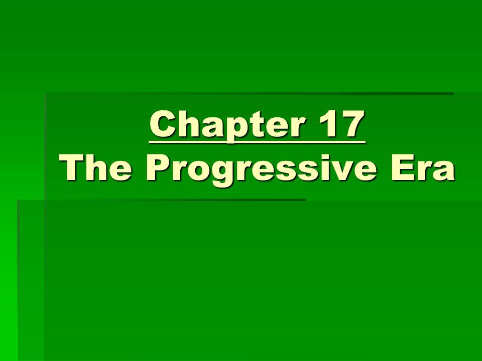 Chapter 17 The Progressive Era