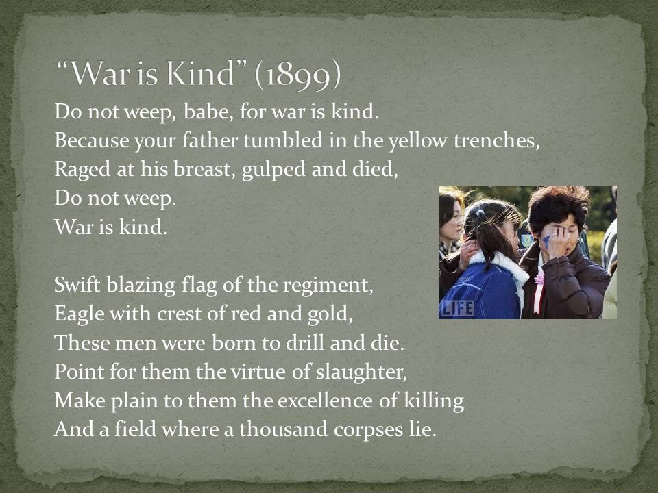 Do not weep, babe, for war is kind.