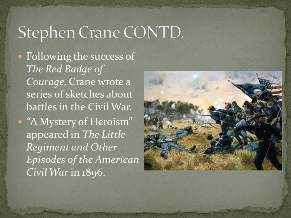 Following the success of The Red Badge of Courage, Crane wrote a series of sketches about battles in the Civil War.