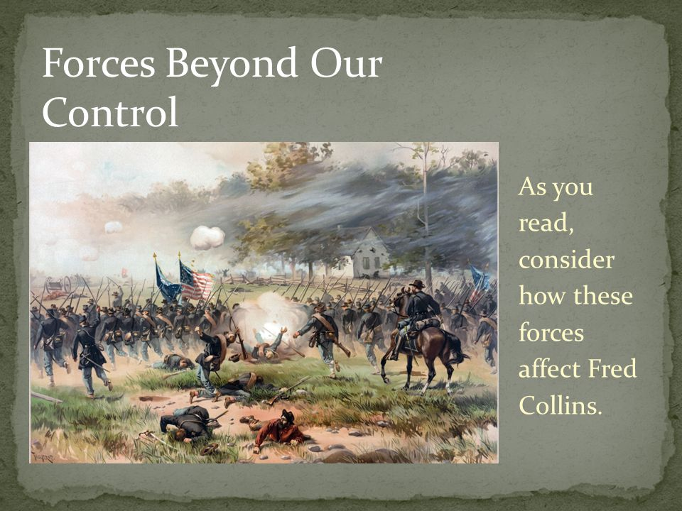 Forces Beyond Our Control As you read, consider how these forces affect Fred Collins.