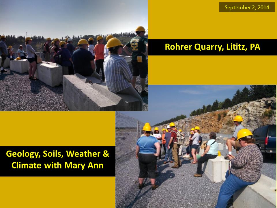Geology, Soils, Weather & Climate with Mary Ann Rohrer Quarry, Lititz, PA September 2, 2014